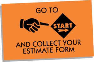 Go To Start, Collect Your Estimate Form